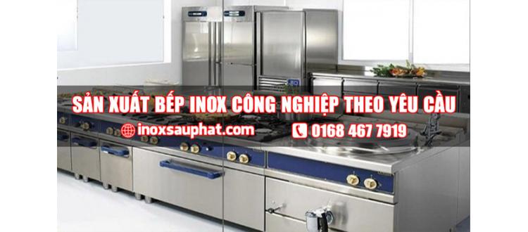Xưởng sản xuất bếp inox công nghiệp theo yêu cầu tphcm
