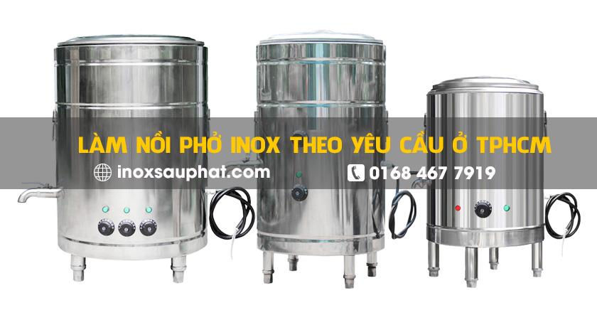 Nồi Phở Inox: Nhận làm nổi phở inox theo yêu cầu ở TPHCM