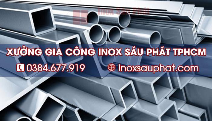 Xưởng gia công inox ở TPHCM - Inox Sáu Phát
